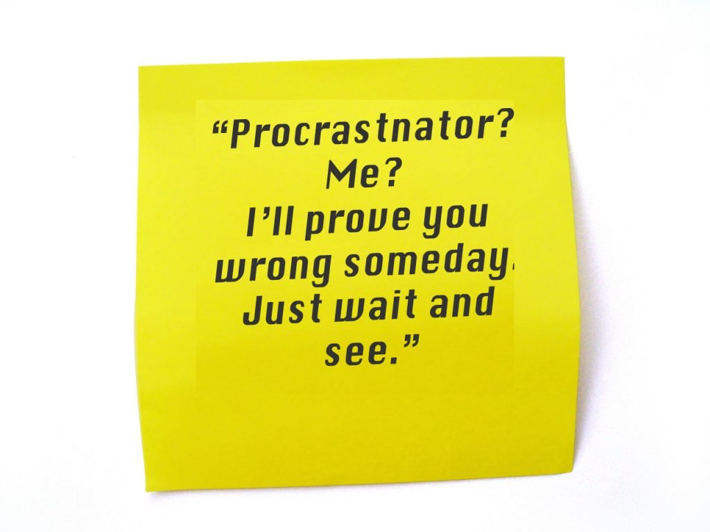"""A yellow post-it note with the text: """"Procrastinator? Me? I'll prove you wrong someday. Just wait and see."""" Its caption reads: Procrastination is a habit that can break your motivation."""